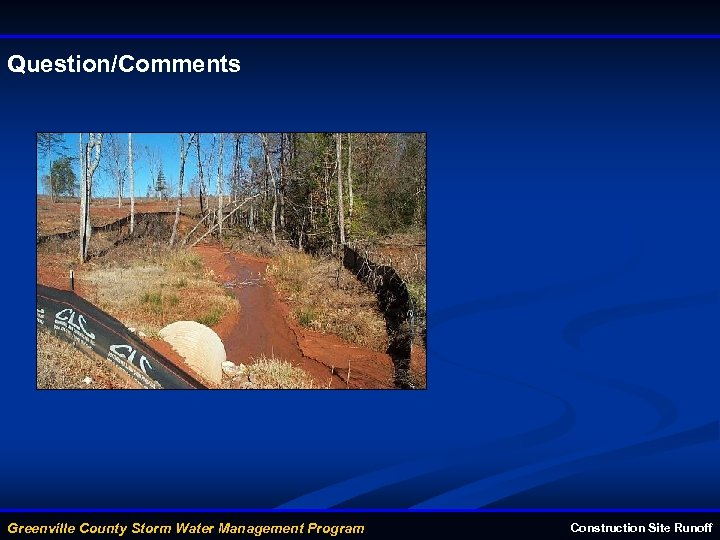 Question/Comments Greenville County Storm Water Management Program Construction Site Runoff