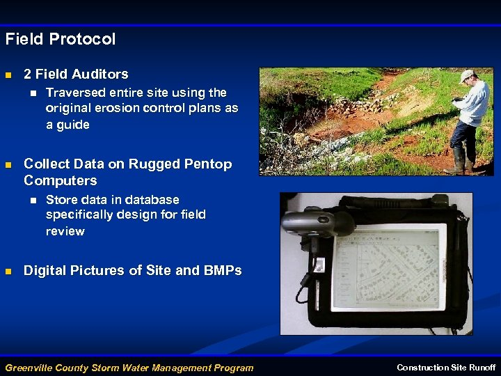 Field Protocol n 2 Field Auditors n n Collect Data on Rugged Pentop Computers
