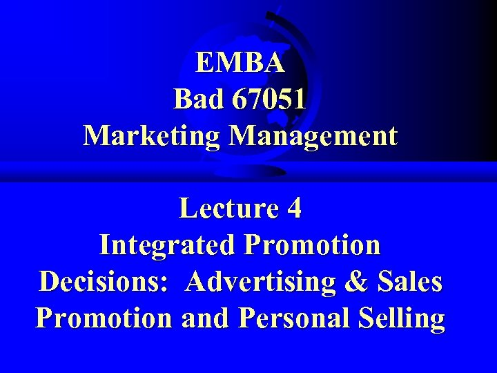 EMBA Bad 67051 Marketing Management Lecture 4 Integrated Promotion Decisions: Advertising & Sales Promotion