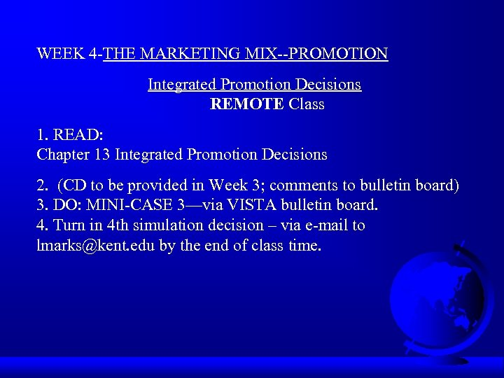 WEEK 4 -THE MARKETING MIX--PROMOTION Integrated Promotion Decisions REMOTE Class 1. READ: Chapter 13