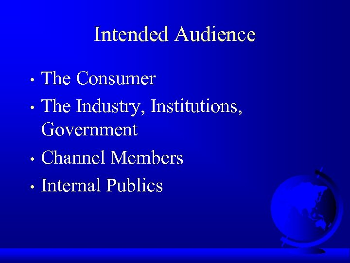 Intended Audience The Consumer • The Industry, Institutions, Government • Channel Members • Internal