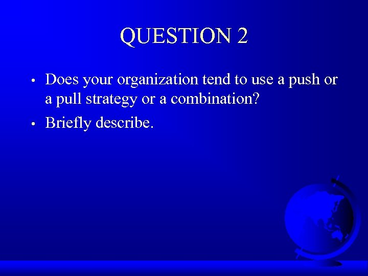 QUESTION 2 • • Does your organization tend to use a push or a