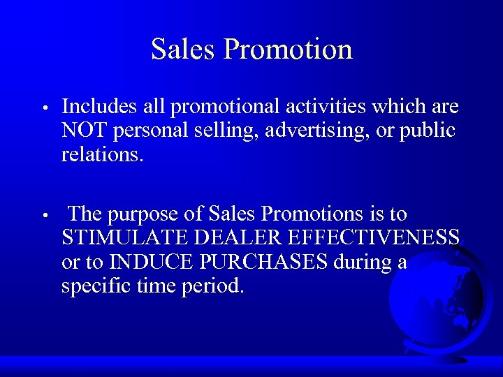 Sales Promotion • Includes all promotional activities which are NOT personal selling, advertising, or