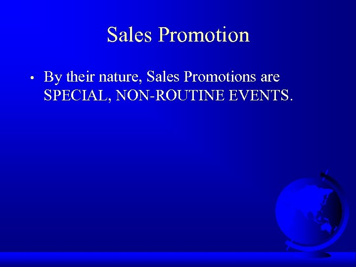Sales Promotion • By their nature, Sales Promotions are SPECIAL, NON-ROUTINE EVENTS.