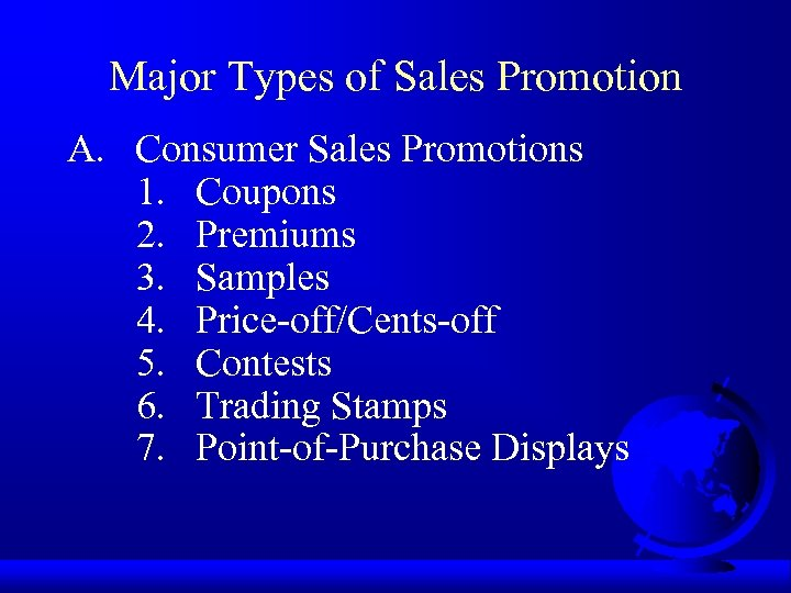 Major Types of Sales Promotion A. Consumer Sales Promotions 1. Coupons 2. Premiums 3.