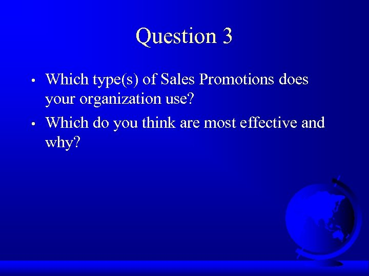Question 3 • • Which type(s) of Sales Promotions does your organization use? Which