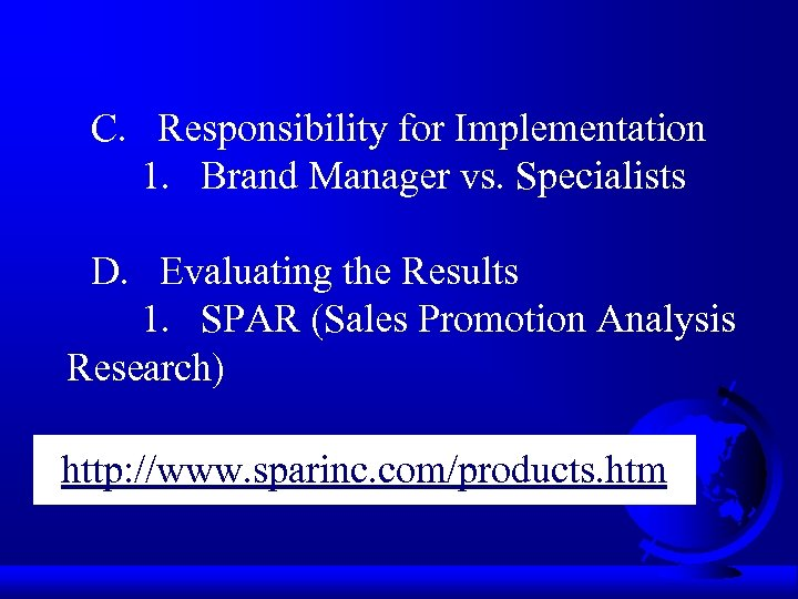 C. Responsibility for Implementation 1. Brand Manager vs. Specialists D. Evaluating the Results