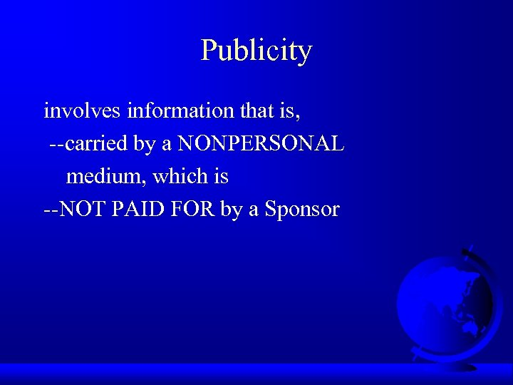 Publicity involves information that is, --carried by a NONPERSONAL medium, which is --NOT PAID