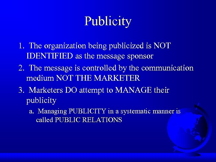 Publicity 1. The organization being publicized is NOT IDENTIFIED as the message sponsor 2.