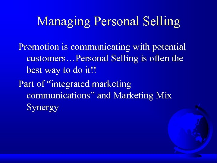 Managing Personal Selling Promotion is communicating with potential customers…Personal Selling is often the best
