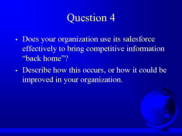 Question 4 • • Does your organization use its salesforce effectively to bring competitive