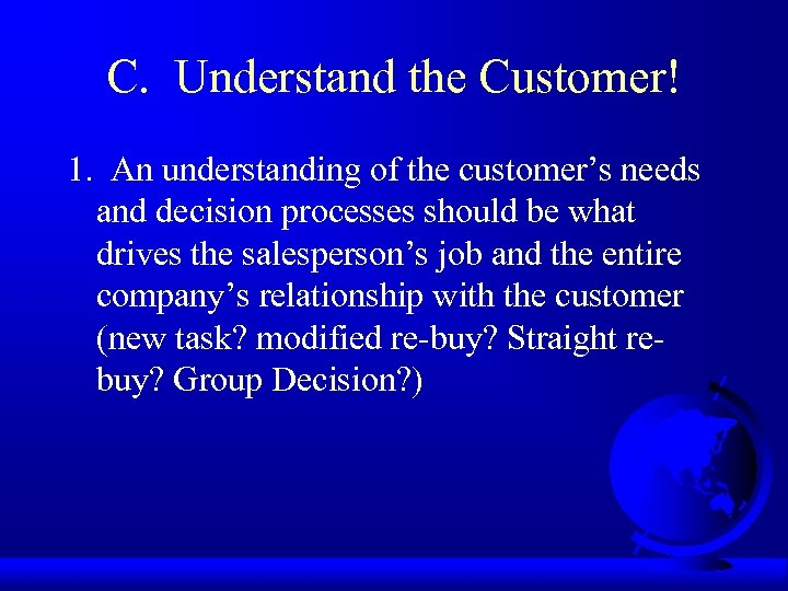 C. Understand the Customer! 1. An understanding of the customer's needs and decision processes