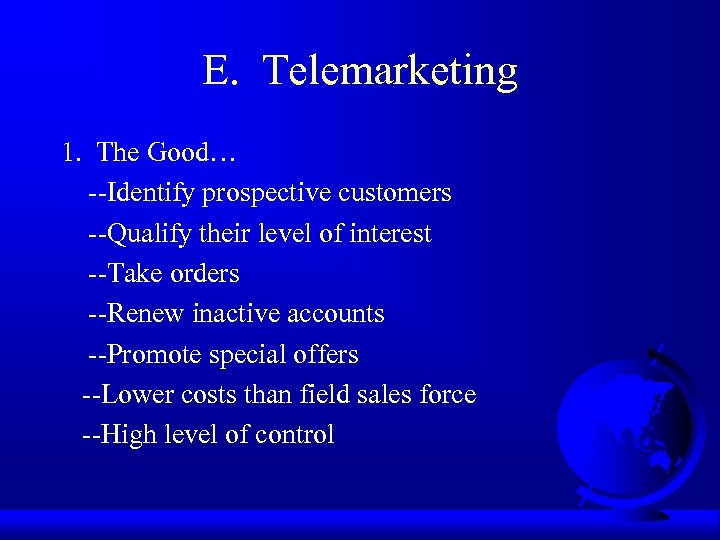 E. Telemarketing 1. The Good… --Identify prospective customers --Qualify their level of interest --Take