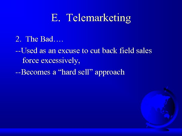 E. Telemarketing 2. The Bad…. --Used as an excuse to cut back field sales