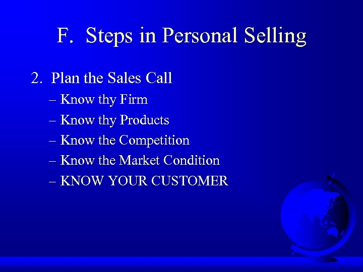 F. Steps in Personal Selling 2. Plan the Sales Call – Know thy Firm