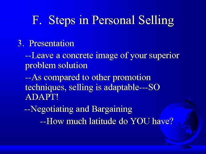 F. Steps in Personal Selling 3. Presentation --Leave a concrete image of your superior