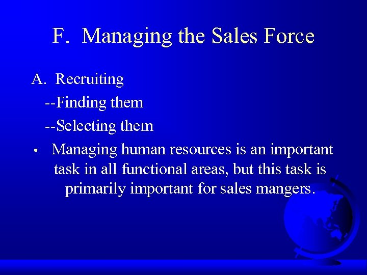 F. Managing the Sales Force A. Recruiting --Finding them --Selecting them • Managing human