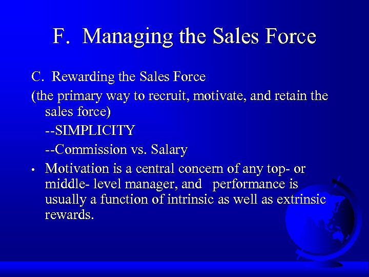 F. Managing the Sales Force C. Rewarding the Sales Force (the primary way to