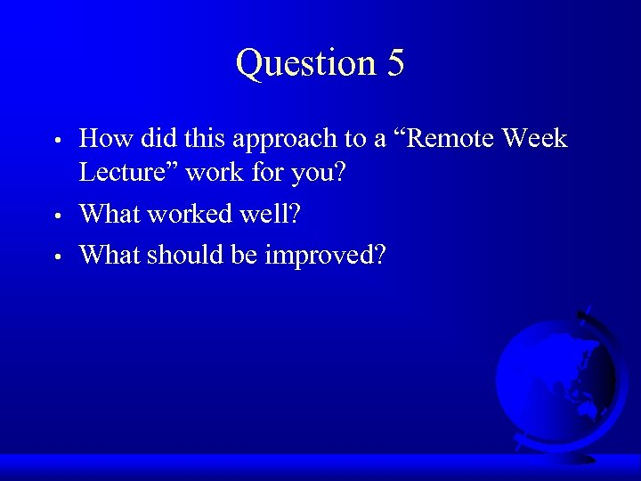 "Question 5 • • • How did this approach to a ""Remote Week Lecture"""