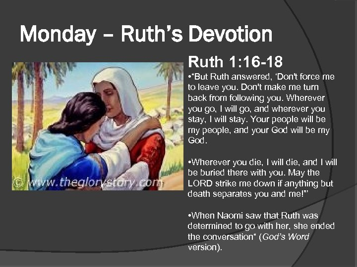 """Monday – Ruth's Devotion Ruth 1: 16 -18 • """"But Ruth answered, 'Don't force"""