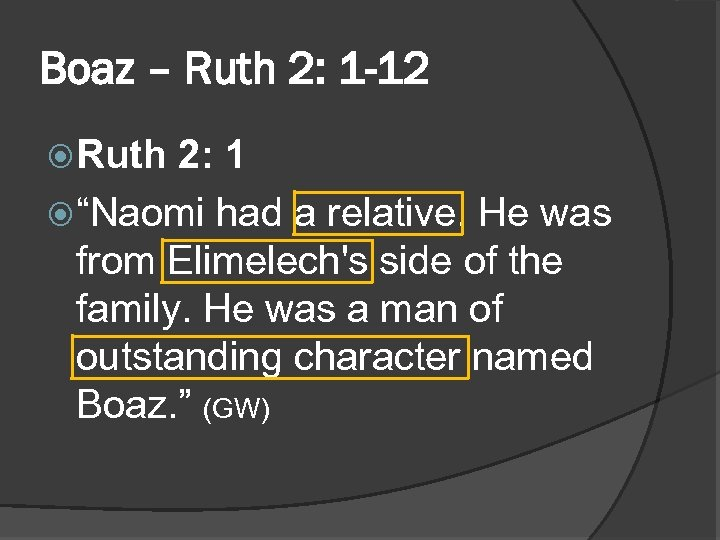 "Boaz – Ruth 2: 1 -12 Ruth 2: 1 ""Naomi had a relative. He"