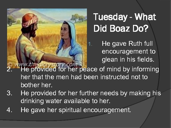 Tuesday - What Did Boaz Do? He gave Ruth full encouragement to glean in