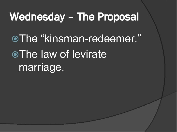 """Wednesday – The Proposal The """"kinsman-redeemer. """" The law of levirate marriage."""