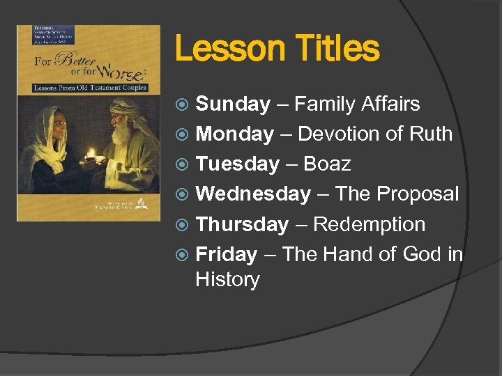 Lesson Titles Sunday – Family Affairs Monday – Devotion of Ruth Tuesday – Boaz