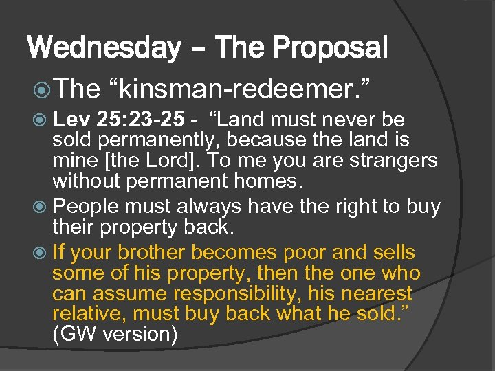 """Wednesday – The Proposal The """"kinsman-redeemer. """" Lev 25: 23 -25 - """"Land must"""