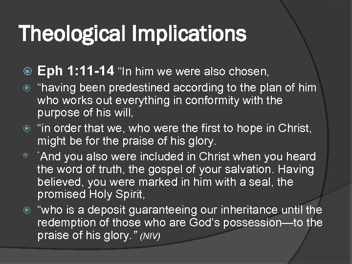 """Theological Implications Eph 1: 11 -14 """"In him we were also chosen, """"having been"""