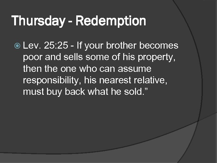 Thursday - Redemption Lev. 25: 25 - If your brother becomes poor and sells