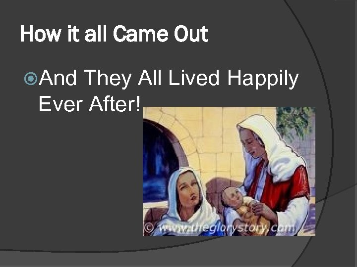 How it all Came Out And They All Lived Happily Ever After!