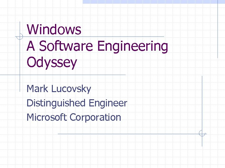 Windows A Software Engineering Odyssey Mark Lucovsky Distinguished Engineer Microsoft Corporation