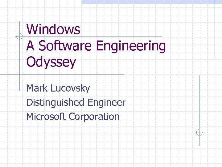 Windows A Software Engineering Odyssey Mark Lucovsky Distinguished Engineer Microsoft Corporation