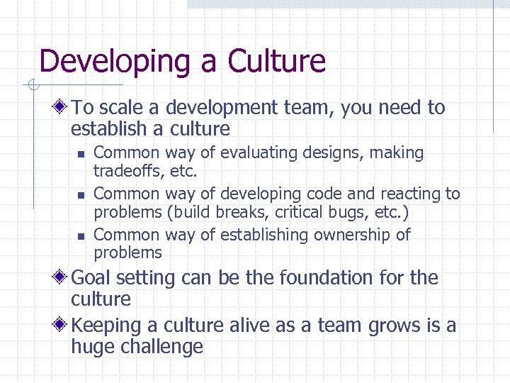 Developing a Culture To scale a development team, you need to establish a culture