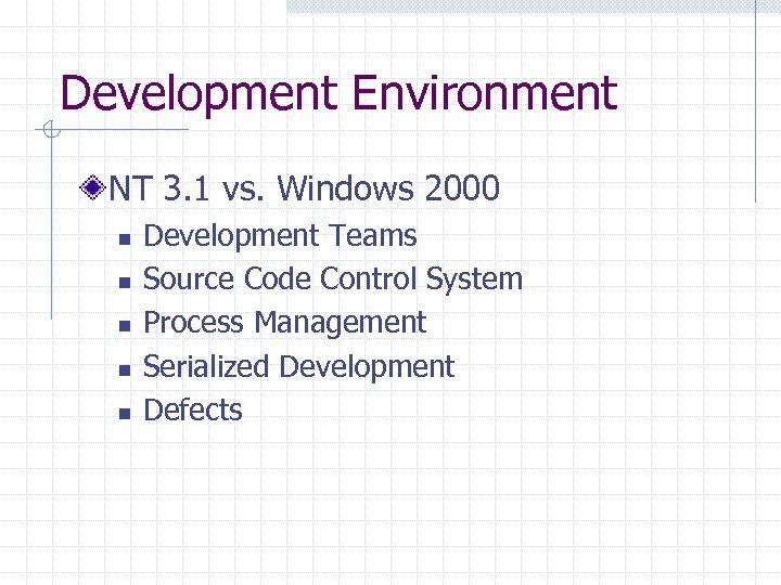 Development Environment NT 3. 1 vs. Windows 2000 n n n Development Teams Source