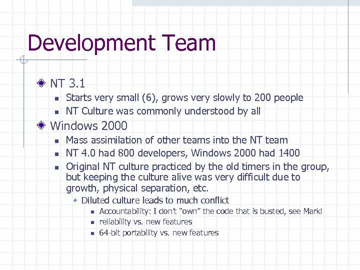 Development Team NT 3. 1 n n Starts very small (6), grows very slowly