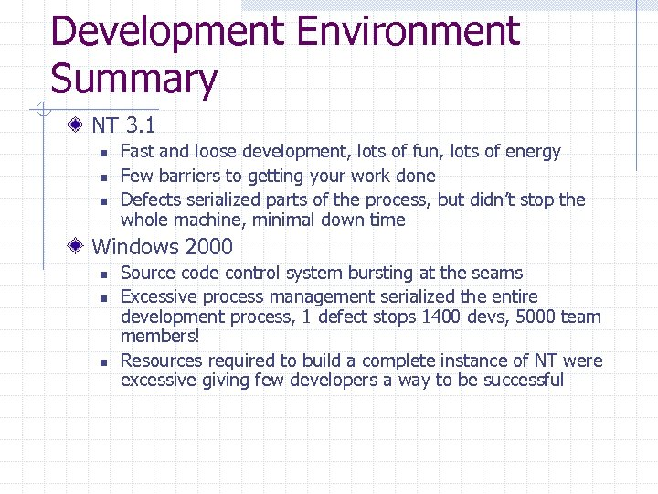 Development Environment Summary NT 3. 1 n n n Fast and loose development, lots