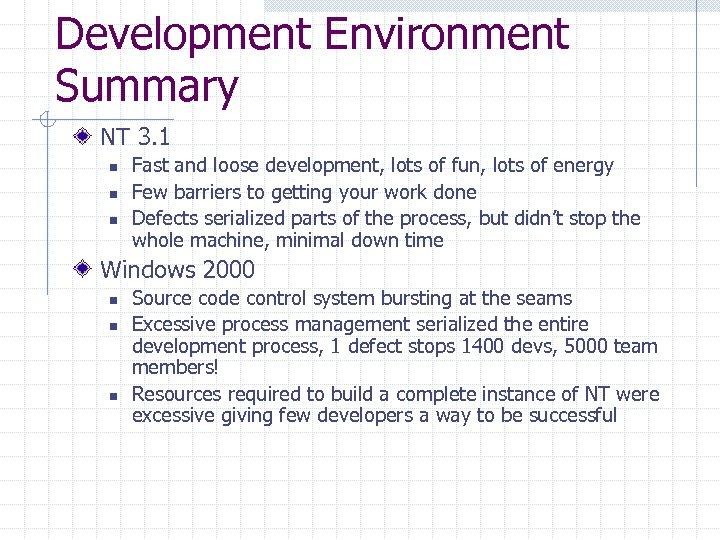 Development Environment Summary NT 3. 1 n n n Fast and loose development, lots