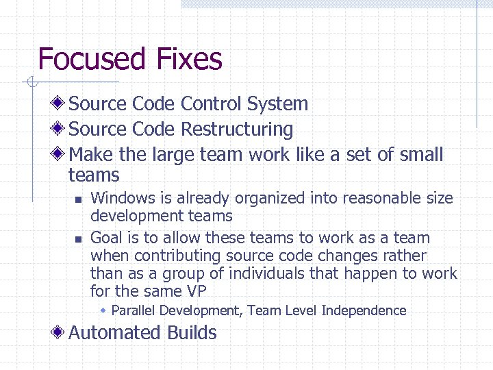 Focused Fixes Source Code Control System Source Code Restructuring Make the large team work