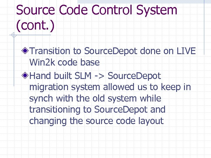 Source Code Control System (cont. ) Transition to Source. Depot done on LIVE Win