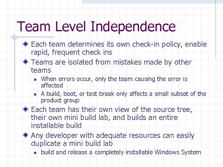 Team Level Independence Each team determines its own check-in policy, enable rapid, frequent check
