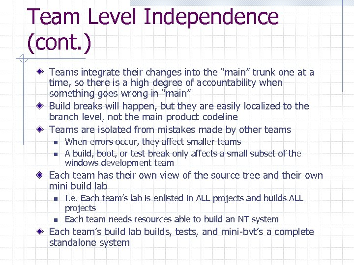 "Team Level Independence (cont. ) Teams integrate their changes into the ""main"" trunk one"