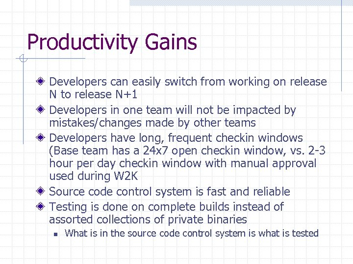 Productivity Gains Developers can easily switch from working on release N to release N+1