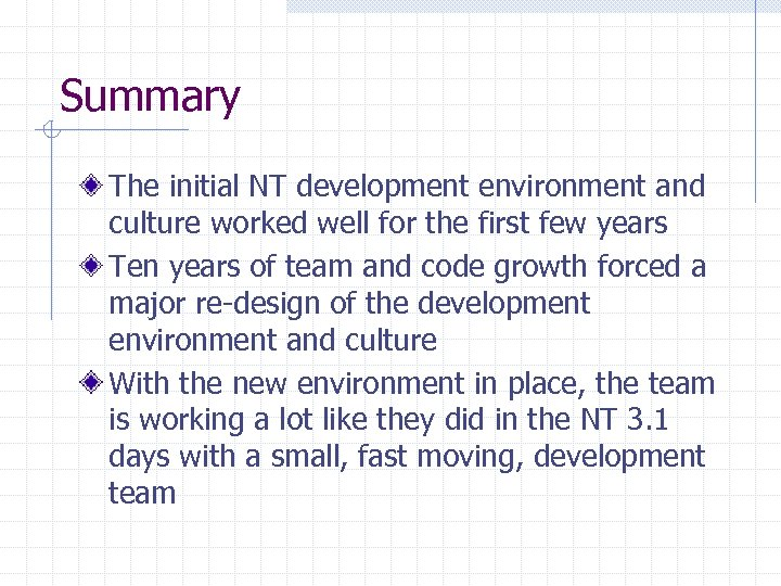 Summary The initial NT development environment and culture worked well for the first few