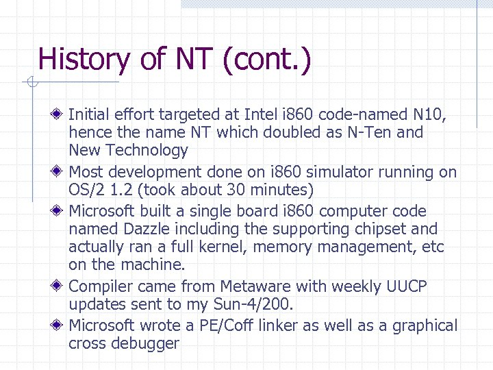 History of NT (cont. ) Initial effort targeted at Intel i 860 code-named N