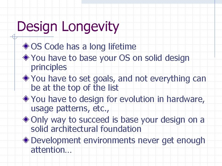 Design Longevity OS Code has a long lifetime You have to base your OS