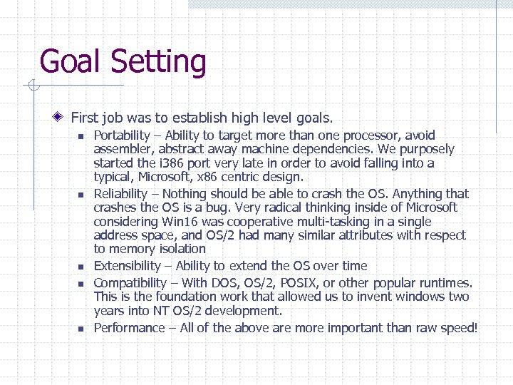 Goal Setting First job was to establish high level goals. n n n Portability