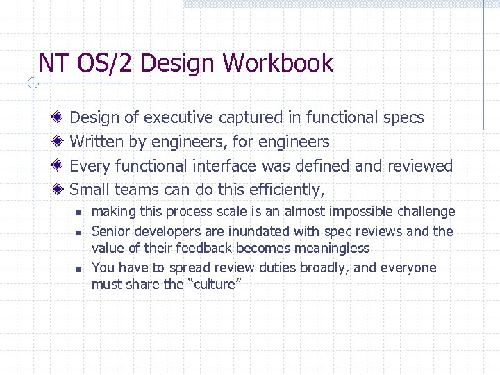 NT OS/2 Design Workbook Design of executive captured in functional specs Written by engineers,