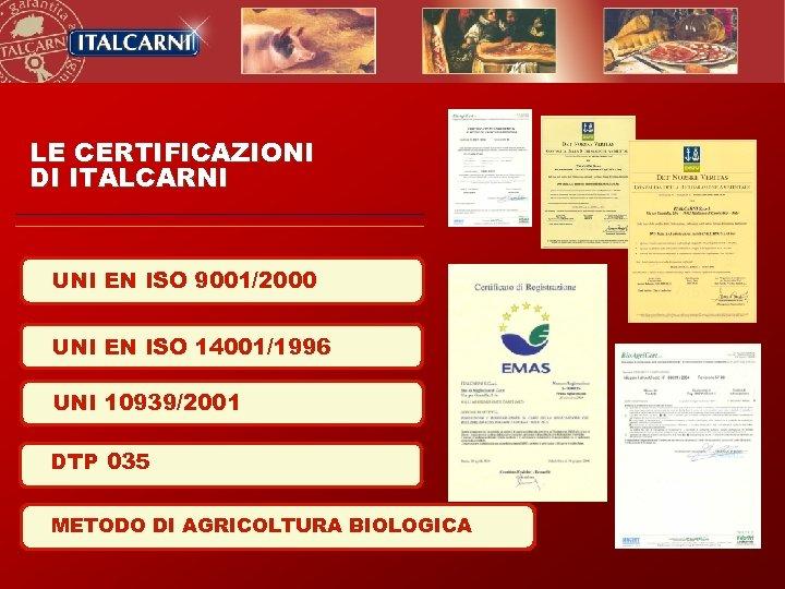 LE CERTIFICAZIONI DI ITALCARNI UNI EN ISO 9001/2000 UNI EN ISO 14001/1996 UNI 10939/2001